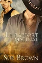 Le rapport matinal ebook by Sue Brown, Chloé Storm