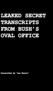 Leaked Secret Transcripts from Bush's Oval Office: How Rove Made Obama President ebook by Harvey Wasserman