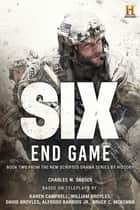 Six: End Game - Based on the History Channel Series SIX ebook by Charles W. Sasser