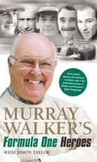 Murray Walker's Formula One Heroes ebook by Murray Walker,Simon Taylor