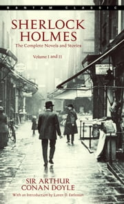 Sherlock Holmes: The Complete Novels and Stories: Volumes I and II ebook by Sir Arthur Conan Doyle
