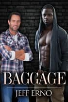 Baggage - Interracial Gay Romance ebook by Jeff Erno