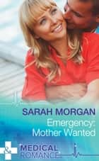 Emergency: Mother Wanted (Mills & Boon Medical) ebook by Sarah Morgan