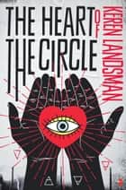 The Heart of the Circle eBook by Keren Landsman