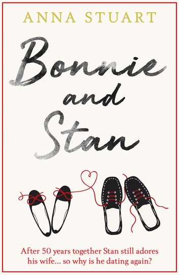 Bonnie and Stan - A gorgeous, emotional love story ebook by Anna Stuart