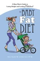 The Baby Fat Diet ebook by Monica Bearden RD,Shara Aaron MS, RD
