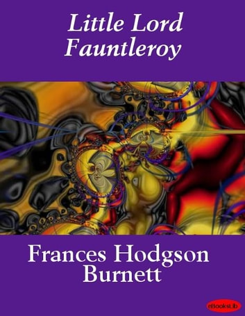 Little Lord Fauntleroy ebook by Frances Hodgson Burnett