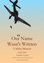 Our Name Wasn't Written - A Malta Memoir (1936-1943) ebook by David Vernon