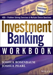 Investment Banking Workbook ebook by Joshua Rosenbaum,Joshua Pearl