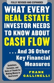 What Every Real Estate Investor Needs to Know About Cash Flow... And 36 Other Key Financial Measures ebook by Frank Gallinelli