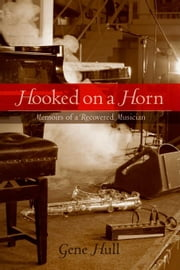 Hooked on a Horn: Memoirs of a Recovered Musician ebook by Hull, Gene