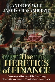 The Heretics of Finance - Conversations with Leading Practitioners of Technical Analysis ebook by Andrew W. Lo,Jasmina Hasanhodzic