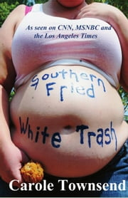 Southern Fried White Trash ebook by Carole Townsend