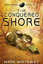 Lodestone Book Five: The Conquered Shore ebook by Mark Whiteway
