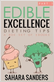 Edible Excellence, Part 1: Dieting Tips - Edible Excellence, #8 ebook by Sahara S. Sanders