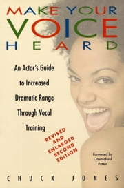 Make Your Voice Heard - An Actor's Guide to Increased Dramatic Range Through Vocal Training ebook by Kobo.Web.Store.Products.Fields.ContributorFieldViewModel