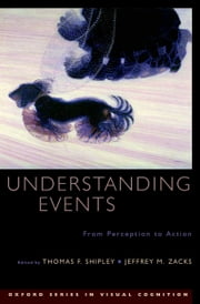 Understanding Events: From Perception to Action ebook by Thomas F. Shipley,Jeffrey M. Zacks