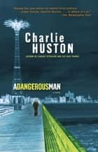 A Dangerous Man ebook by Charlie Huston