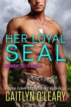 Her Loyal SEAL 電子書 by Caitlyn O'Leary
