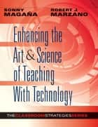 Enhancing the Art & Science of Teaching With Technology ebook by Sonny Magana, Robert J. Marzano