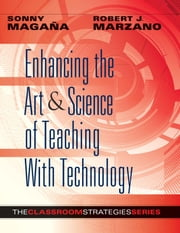 Enhancing the Art & Science of Teaching With Technology ebook by Sonny Magana,Robert J. Marzano