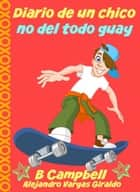 Diario de un chico no del todo guay ebook by Bill Campbell