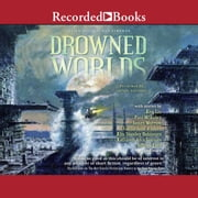 Drowned Worlds audiobook by Ken Liu, Paul McAuley, James Morrow,...