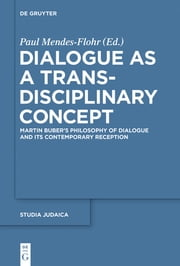 Dialogue as a Trans-disciplinary Concept - Martin Buber's Philosophy of Dialogue and its Contemporary Reception ebook by Paul Mendes-Flohr