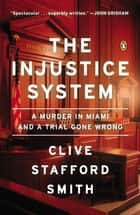 The Injustice System ebook by Clive Stafford Smith