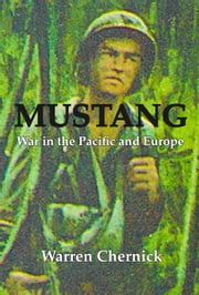Mustang: War in the Pacific and Europe ebook by Warren Chernick