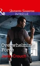 Overwhelming Force (Mills & Boon Intrigue) (Omega Sector: Critical Response, Book 5) 電子書籍 by Janie Crouch