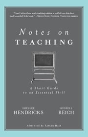 Notes on Teaching: A Short Guide to an Essential Skill ebook by Shellee Hendricks,Russell Reich