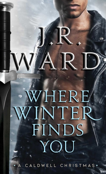 Where Winter Finds You - A Caldwell Christmas ekitaplar by J.R. Ward