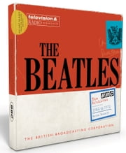 The Beatles: The BBC Archives - 1962-1970 ebook by Kevin Howlett