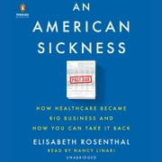 An American Sickness - How Healthcare Became Big Business and How You Can Take It Back audiobook by Elisabeth Rosenthal