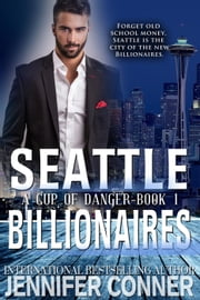 A Cup of Danger - Seattle Billionaires, #1 ebook by Jennifer Conner
