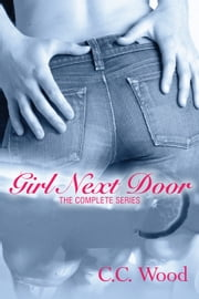 Girl Next Door - The Complete Series ebook by C.C. Wood