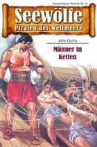 Seewölfe - Piraten der Weltmeere 13 - Männer in Ketten ebook by John Curtis