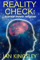 Reality Check: Science Meets Religion ebook by Ian Kingsley