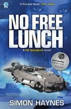No Free Lunch - Book 4 in the Hal Spacejock series ebook by Simon Haynes