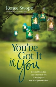 You've Got It in You - How to Depend on God's Power in You to Accomplish God's Purposes for You ebook by Kobo.Web.Store.Products.Fields.ContributorFieldViewModel