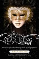 THE SEVEN YEAR KING (The Faerie Ring #3) - Book 3 ebook by Kiki Hamilton