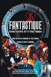 Fantastique: Interviews with Horror, Sci-Fi & Fantasy Filmmakers (Volume I) ebook by Tony Earnshaw
