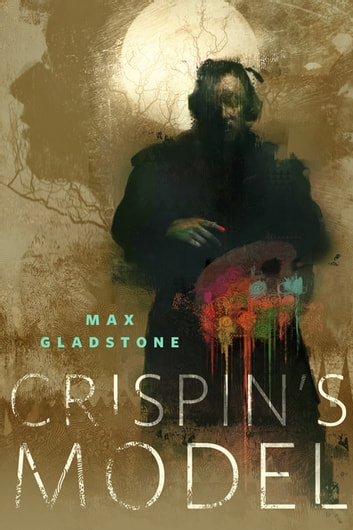 Crispin's Model - A Tor.com Original eBook by Max Gladstone