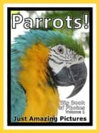 Just Parrot Bird Photos! Big Book of Photographs & Pictures of Parrots Birds, Vol. 1 ebook by Big Book of Photos