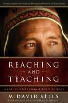 Reaching and Teaching - A Call to Great Commission Obedience ebook by M. David Sills