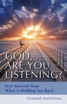 God, Are You Listening? ebook by Elizabeth Hutchinson