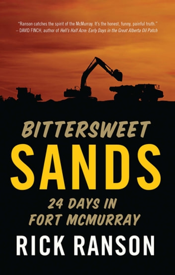 Bittersweet Sands - Twenty-Four Days in Fort McMurray ebook by Rick Ranson