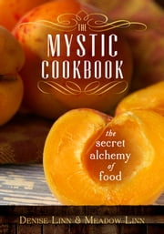 The Mystic Cookbook - The Secret Alchemy of Food ebook by Denise Linn,Meadow Linn
