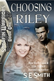 Choosing Riley: Sarafin Warriors Book 1 - Sarafin Warriors Book 1 ebook by S. E. Smith
